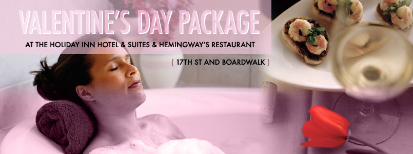 Valentines day package at the Holiday inn Hotel and Suites and Hemingway's Restaurant.